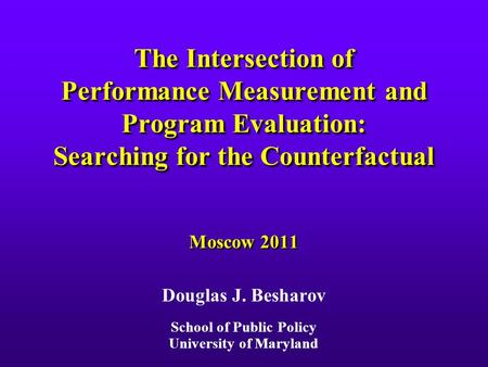 The Intersection of Performance Measurement and Program Evaluation: Searching for the Counterfactual The Intersection of Performance Measurement and Program.