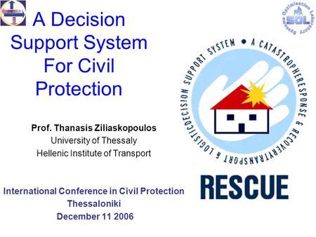 A Decision Support System For Civil Protection Prof. Thanasis Ziliaskopoulos University of Thessaly Hellenic Institute of Transport International Conference.