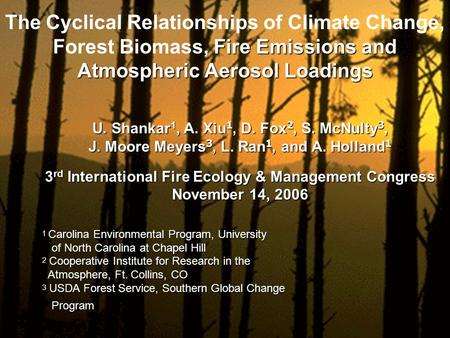 Fire Emissions and The Cyclical Relationships of Climate Change, Forest Biomass, Fire Emissions and Atmospheric Aerosol Loadings U. Shankar 1, A. Xiu 1,
