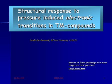 30 May, 2009 ERICE 2009 1 Structural response to pressure induced electronic transitions in TM-compounds Moshe Paz-Pasternak, Tel Aviv University, ISRAEL.
