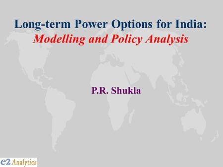 Long-term <strong>Power</strong> Options for <strong>India</strong>: Modelling and Policy Analysis P.R. Shukla.
