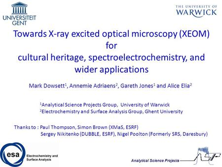 Towards X-ray excited optical microscopy (XEOM) for cultural heritage, spectroelectrochemistry, and wider applications Mark Dowsett 1, Annemie Adriaens.
