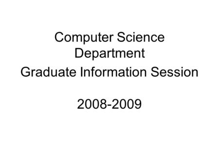 Computer Science Department Graduate Information Session 2008-2009.
