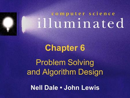 Chapter 6 Problem Solving and Algorithm Design Nell Dale John Lewis.
