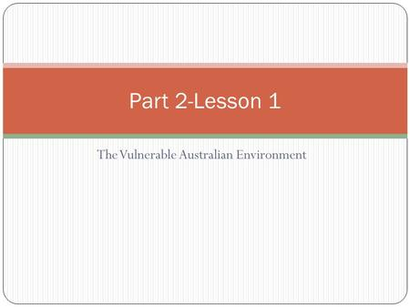 The Vulnerable Australian Environment Part 2-Lesson 1.