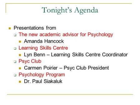 Tonight's Agenda Presentations from  The new academic advisor for Psychology Amanda Hancock  Learning Skills Centre Lyn Benn – Learning Skills Centre.