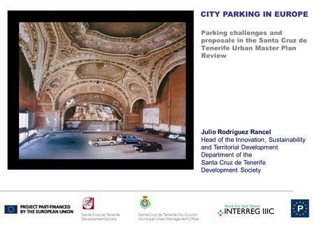 Parking challenges and proposals in the Santa Cruz de Tenerife Urban Master Plan Review CITY PARKING IN EUROPE Santa Cruz de Tenerife Ctiy Council Municipal.