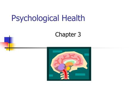 Psychological Health Chapter 3. 2 Psychological Health Psychological health versus psychological normality What is Mentally normal?
