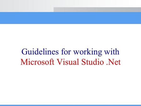 Guidelines for working with Microsoft Visual Studio.Net.