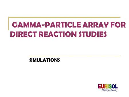 GAMMA-PARTICLE ARRAY FOR DIRECT REACTION STUDIES SIMULATIONS.