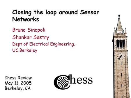 Chess Review May 11, 2005 Berkeley, CA Closing the loop around Sensor Networks Bruno Sinopoli Shankar Sastry Dept of Electrical Engineering, UC Berkeley.