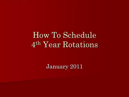 How To Schedule 4 th Year Rotations January 2011.