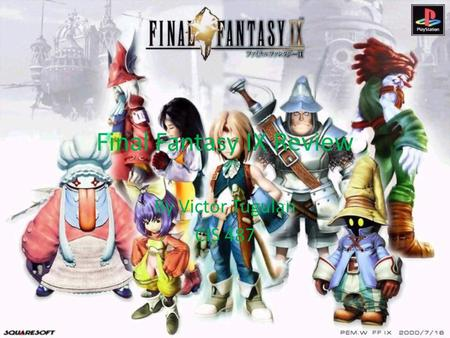 Final Fantasy IX Review By Victor Tugulan CIS 487.