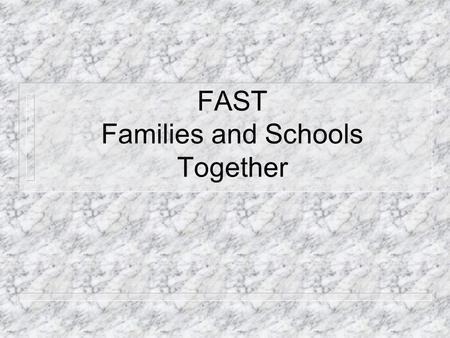 FAST Families and Schools Together. FAST n Research Background n The FAST Curriculum n FASTWORKS n Evaluation Data n Staffing n Funding.