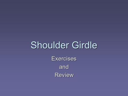 Shoulder Girdle Exercises and Review.