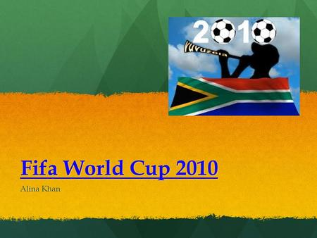 Fifa World Cup 2010 Alina Khan. When and Where was it held? The 2010 Fifa World cup was held in South Africa, it started at June 10 th and ended on July.