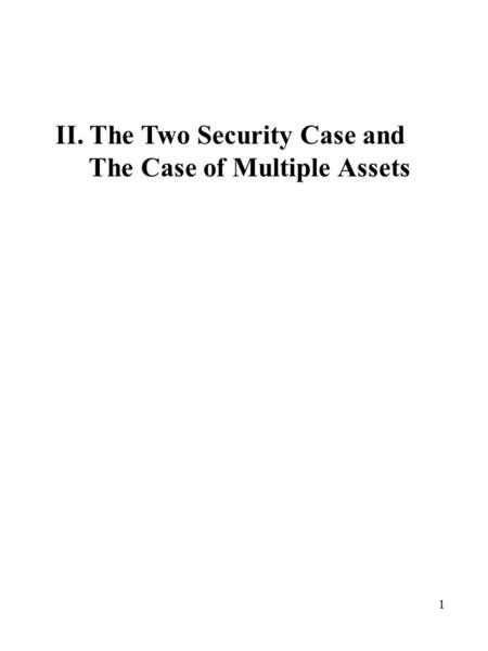 1 II. The Two Security Case and The Case of Multiple Assets.