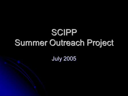 SCIPP Summer Outreach Project July 2005. Cosmic Ray Detectors Cosmic Ray Detectors Detector Testing Detector Testing Muon Lifetime Experiment Muon Lifetime.
