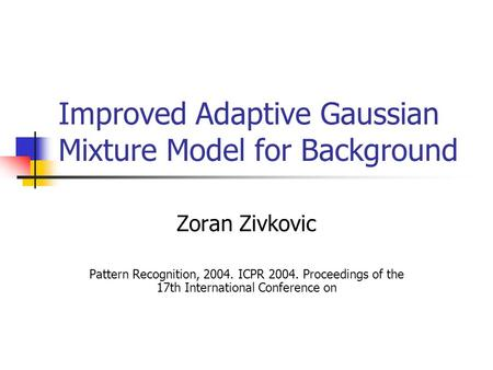 Improved Adaptive Gaussian Mixture Model for Background