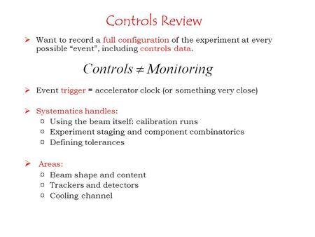"Controls Review  Want to record a full configuration of the experiment at every possible ""event"", including controls data.  Event trigger = accelerator."