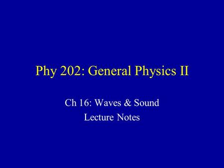 Phy 202: General Physics II Ch 16: Waves & Sound Lecture Notes.