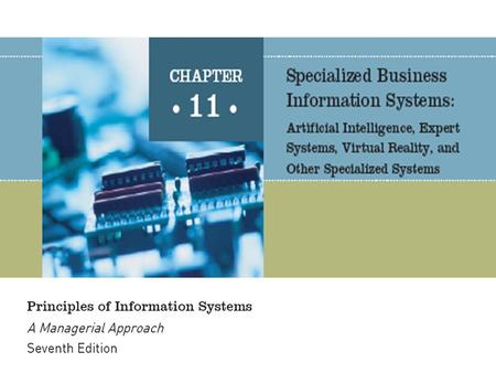 Principles of Information Systems, Seventh Edition2 Artificial intelligence systems form a broad and diverse set of systems that can replicate human decision.
