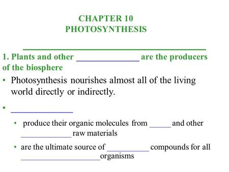 CHAPTER 10 PHOTOSYNTHESIS Photosynthesis nourishes almost all of the living world directly or indirectly. _____________ produce their organic molecules.