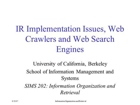 8/28/97Information Organization and Retrieval IR Implementation Issues, Web Crawlers and Web Search Engines University of California, Berkeley School of.