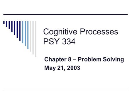 Cognitive Processes PSY 334 Chapter 8 – Problem Solving May 21, 2003.