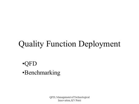 QFD, Management of Technological Innovation, KV Patri Quality Function Deployment QFD Benchmarking.