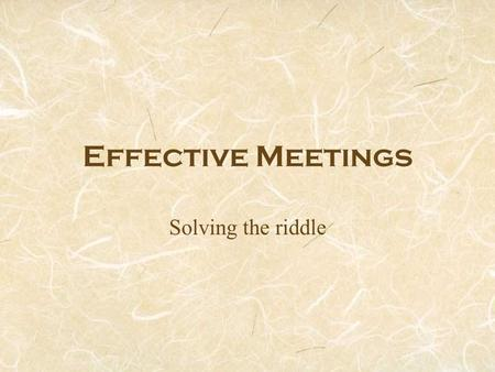 Effective Meetings Solving the riddle.