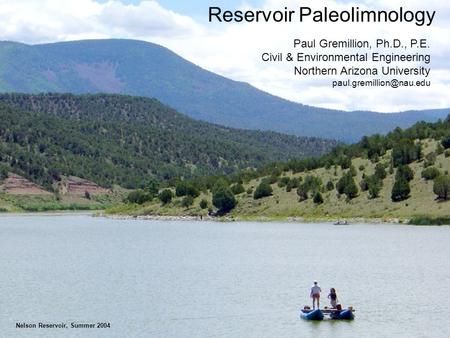 Reservoir Paleolimnology Paul Gremillion, Ph.D., P.E. Civil & Environmental Engineering Northern Arizona University Nelson Reservoir,