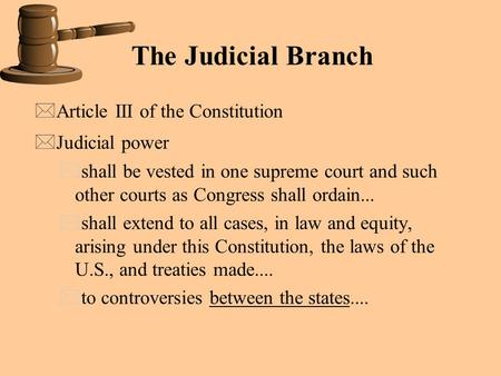 The Judicial Branch Article III of the Constitution Judicial power