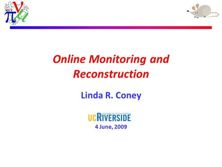Linda R. Coney – 24th April 2009 Online Monitoring and Reconstruction Linda R. Coney 4 June, 2009.