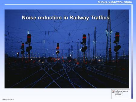 FUCHS LUBRITECH GMBH TRAM-SILENCE / 1 Noise reduction in Railway Traffics.