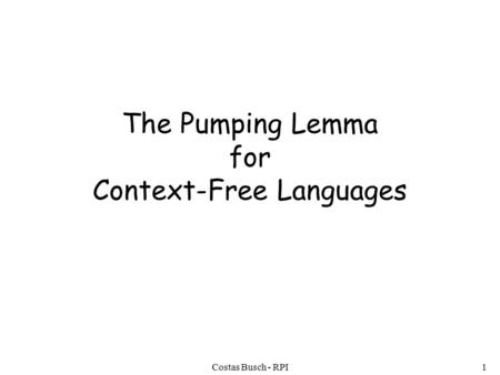 Costas Busch - RPI1 The Pumping Lemma for Context-Free Languages.
