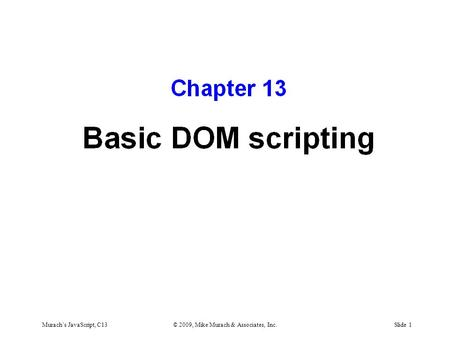 Murach's JavaScript, C13© 2009, Mike Murach & Associates, Inc.Slide 1.