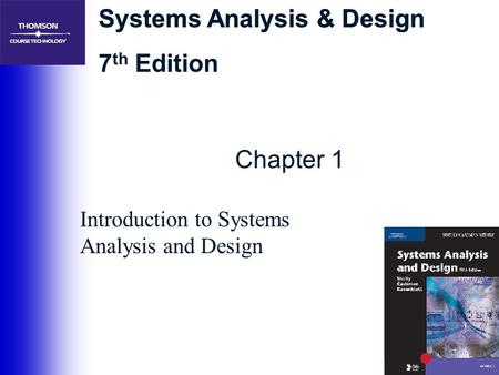 Systems Analysis & Design 7 th Edition Chapter 1 Introduction to Systems Analysis and Design.