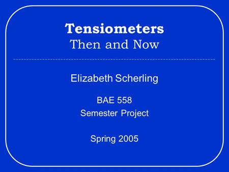 Tensiometers Then and Now Elizabeth Scherling BAE 558 Semester Project Spring 2005.