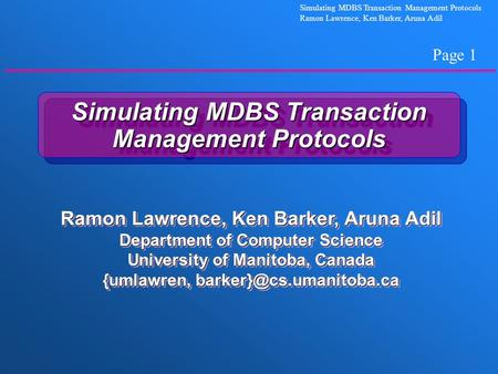Page 1 Simulating MDBS Transaction Management Protocols Ramon Lawrence, Ken Barker, Aruna Adil Simulating MDBS Transaction Management Protocols Ramon Lawrence,