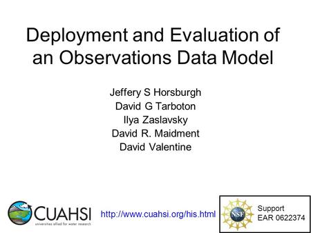 Deployment and Evaluation of an Observations Data Model Jeffery S Horsburgh David G Tarboton Ilya Zaslavsky David R. Maidment David Valentine