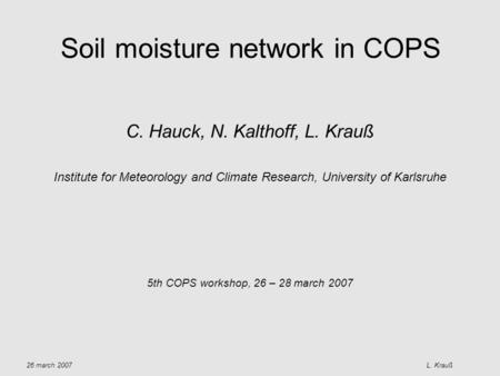 Soil moisture network in COPS C. Hauck, N. Kalthoff, L. Krauß Institute for Meteorology and Climate Research, University of Karlsruhe 5th COPS workshop,