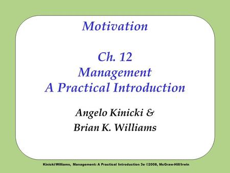 <strong>Motivation</strong> Ch. 12 Management A Practical Introduction
