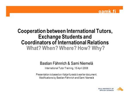 Cooperation between International Tutors, Exchange Students and Coordinators of International Relations What? When? Where? How? Why? Bastian Fähnrich &