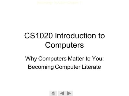 Technology In Action Chapter 1 CS1020 Introduction to Computers Why Computers Matter to You: Becoming Computer Literate.