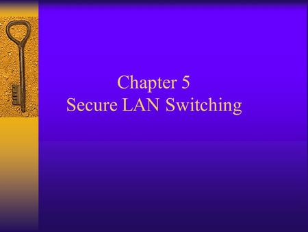 Chapter 5 Secure LAN Switching.  MAC Address Flooding Causing CAM Overflow and Subsequent DOS and Traffic Analysis Attacks.