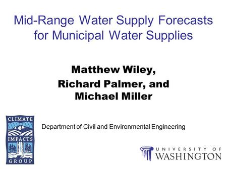 Mid-Range Water Supply Forecasts for Municipal Water Supplies Matthew Wiley, Richard Palmer, and Michael Miller Department of Civil and Environmental Engineering.