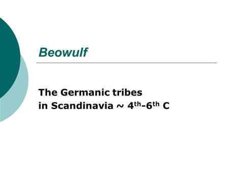 Beowulf The Germanic tribes in Scandinavia ~ 4 th -6 th C.