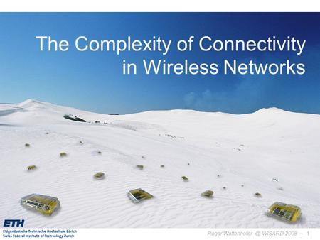 Roger WISARD 2008 –1 The Complexity of Connectivity in Wireless Networks TexPoint fonts used in EMF. Read the TexPoint manual before you.