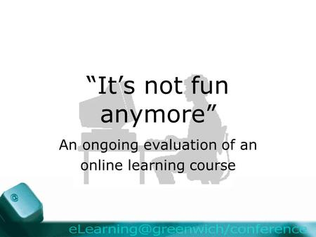 """It's not fun anymore"" An ongoing evaluation of an online learning course."